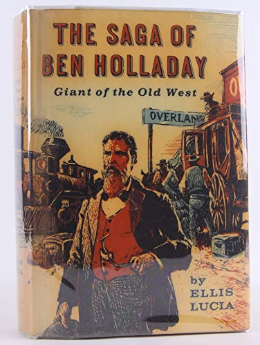 The saga of Ben Holladay,: Giant of the Old West (1299211100) by Ellis Lucia