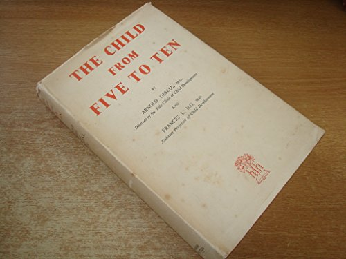9781299219311: The child from five to ten: (From the former Clinic of Child Development School of Medicine at Yale University)