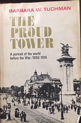 9781299237247: The Proud Tower; a Portrait of the World Before the War, 1890-1914