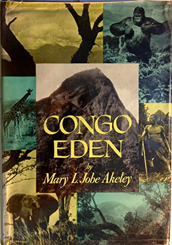 9781299275591: Congo Eden;: A comprehensive portrayal of the historical background and scientific aspects of the great game sanctuaries of the Belgian Congo with the ... region in the heart of the African Continent