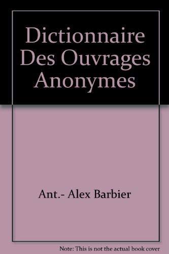 Dictionnaire Des Ouvrages Anonymes (4 Volume set): Barbier, Ant.- Alex