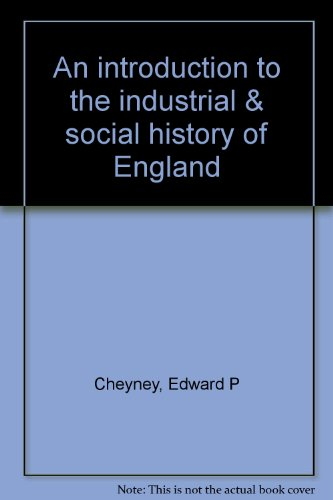 An Introduction to the Industrial and Social: Edward P Cheyney