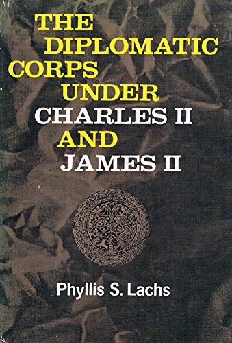 Diplomatic Corps Under Charles II and James II: Lachs, Phyllis S