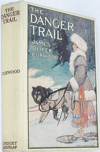 THE DANGER TRAIL: Curwood, James Oliver