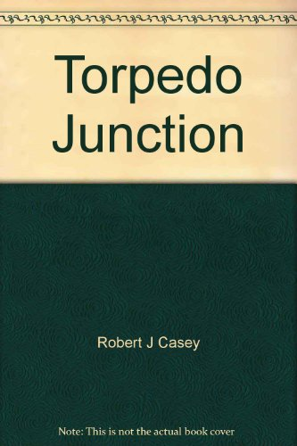 Torpedo Junction With The Pacific Fleet From Pearl Harbor To Midway: Casey, Robert J.