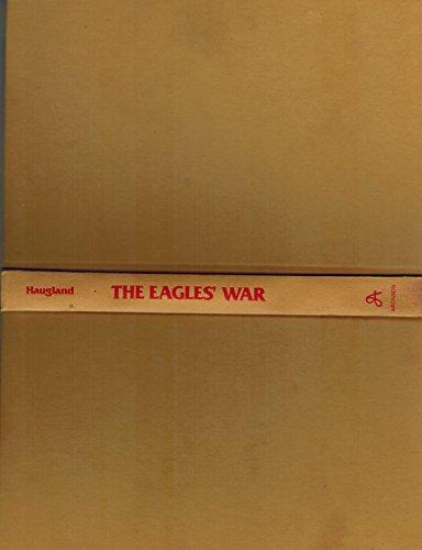 Eagles War the Saga of the Eagle Squadro: Haugland, Vern
