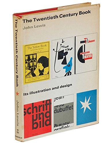 THE TWENTIETH CENTURY BOOK: It's Illustration and Design.: Lewis, John