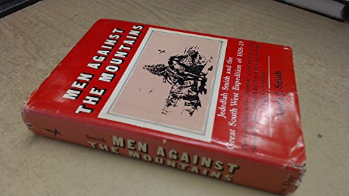 Men against the mountains. : Jedediah Smith and the South West Expedition of 1826-1829: Smith, ...