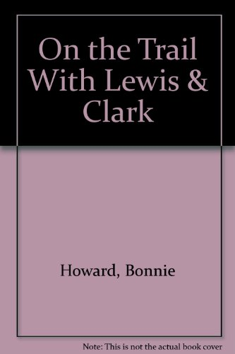 9781299898233: On the Trail with Lewis & Clark