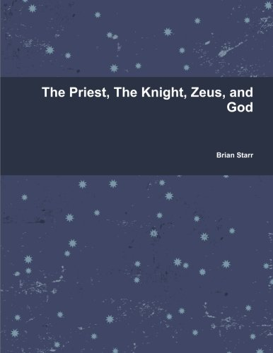 9781300037774: The Priest, The Knight, Zeus, And God
