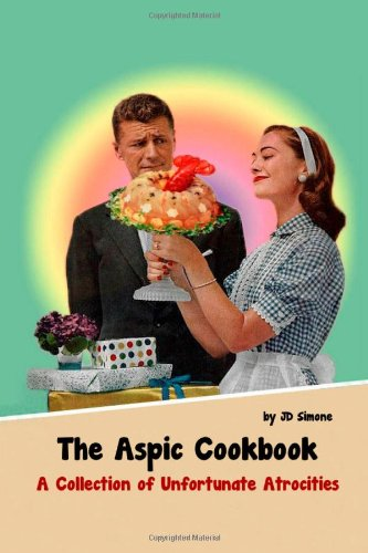 9781300057697: The Aspic Cookbook: A Collection of Unfortunate Atrocities