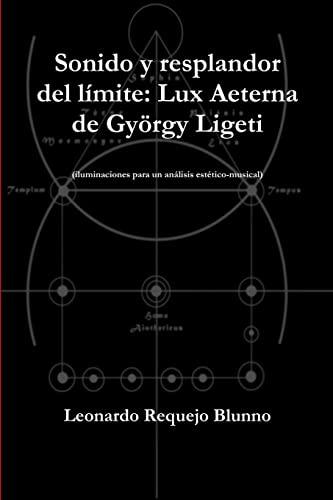 9781300061397: Sonido y resplandor del límite: Lux Aeterna de György Ligeti