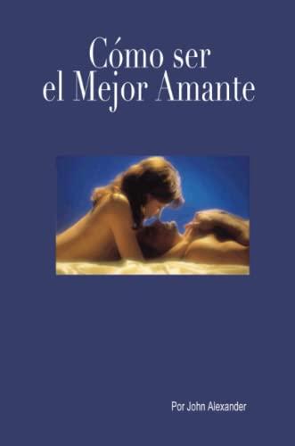 9781300062158: Cómo ser el mejor amante que ella haya tenido (Spanish Edition)