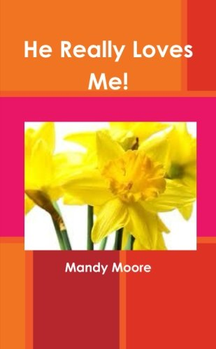 He Really Loves Me! (Love, Boundaries and Healing by Changing how we Think & React): Moore, ...