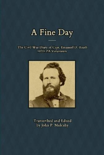 9781300107798: A Fine Day - The Civil War Diary of Captain Emanuel D. Roath, 107th PA Volunteers, 1864