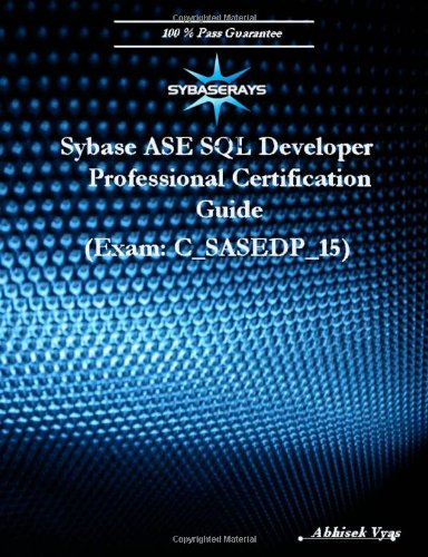 Sybase ASE SQL Developer Professional Certification Guide Exam (Version 15.0): Abhisek Vyas