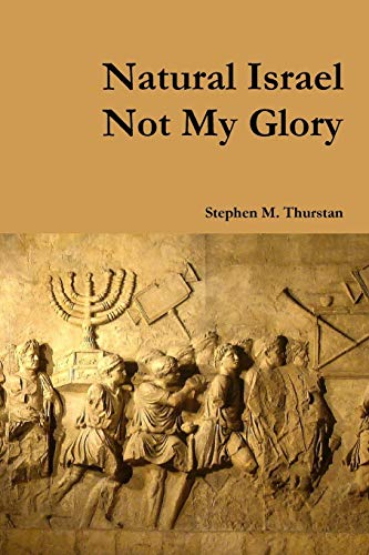 Natural Israel Not My Glory: Stephen Thurstan