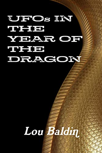 UFOs IN THE YEAR OF THE DRAGON: Lou Baldin