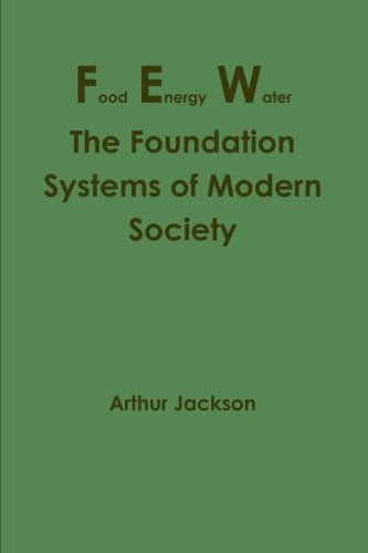 Food Energy Water: The Foundation Systems of: Arthur Jackson