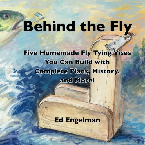 9781300280279: Behind the Fly Five Homemade Fly Tying Vises You Can Build with Complete Plans, History, and More!