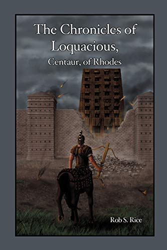 9781300284444: The Chronicles of Loquacious, Centaur, of Rhodes