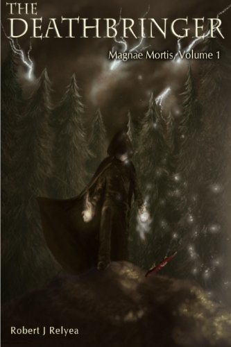 The Deathbringer: Magnae Mortis (Volume 1): Robert J. Relyea