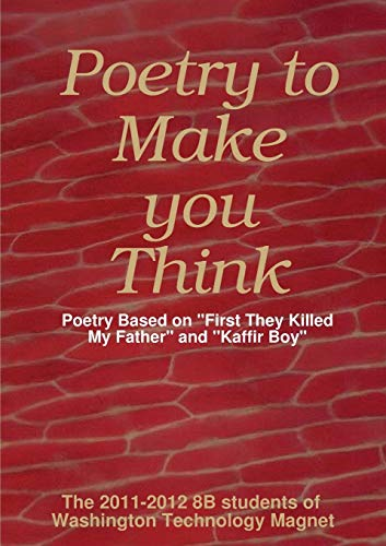"9781300305316: Poetry to Make You Think: Poetry Based on ""First They Killed My Father"" and ""Kaffir Boy"""