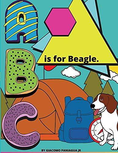 B Is For Beagle.: Color while you: Giacomo Paniagua, Jr