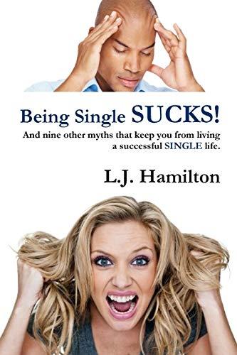 Being Single Sucks!: Hamilton, L.J.