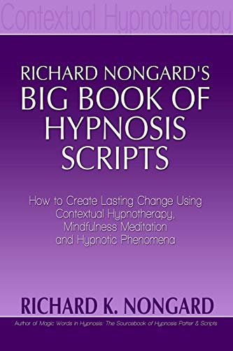 9781300328650: Richard Nongard's Big Book of Hypnosis Scripts: How to Create Lasting Change Using Contextual Hypnotherapy, Mindfulness Meditation and Hypnotic Phenomena