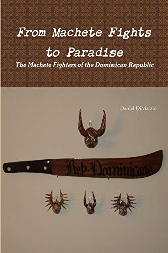 9781300348146: From Machete Fights to Paradise, The Machete Fighters of the Dominican Republic