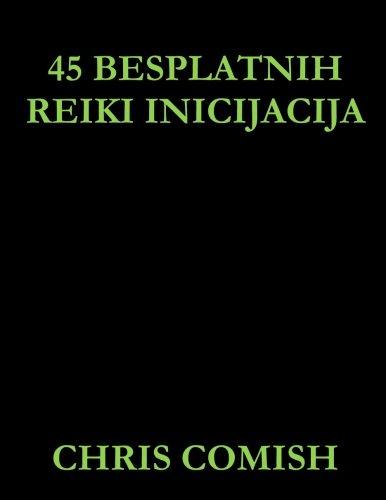 45 Besplatnih Reiki Inicijacija (Croatian Edition): Chris Comish