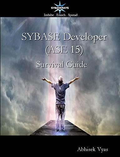 Sybase Developer (ASE 15) Survival Guide: Abhisek Vyas