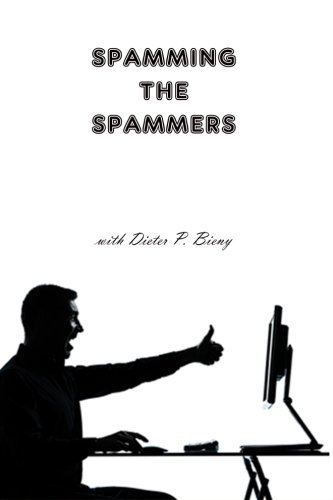 9781300389071: Spamming the Spammers (with Dieter P. Bieny)