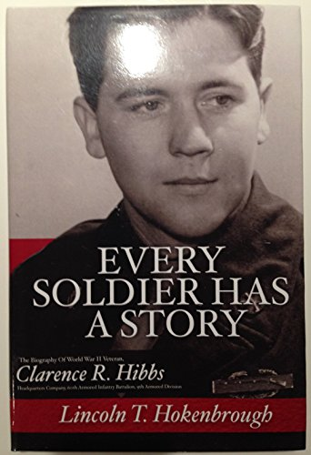 9781300398332: Every Soldier Has A Story: The Biography Of World War II Veteran Clarence R. Hibbs