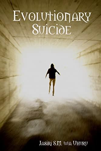 Evolutionary Suicide (Paperback): Jasiri S.M. wa