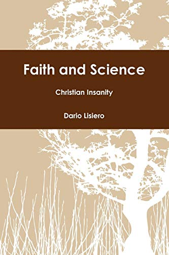 Faith and Science - Christian Insanity: Dario Lisiero