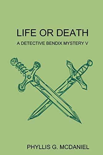 Life or Death: A Detective Bendix Mystery V: Phyllis G. Mcdaniel