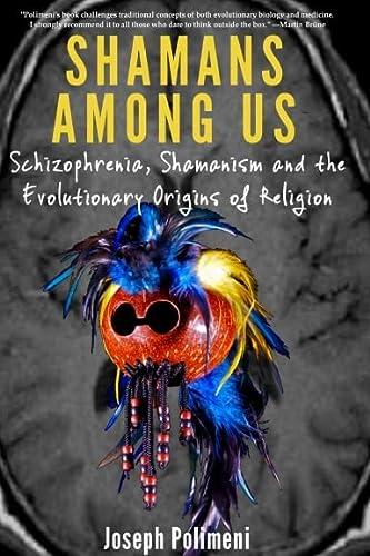 9781300458517: Shamans Among Us: Schizophrenia, Shamanism and the Evolutionary Origins of Religion