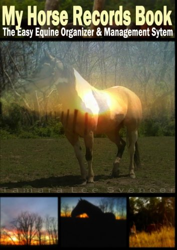 My Horse Record Book The Easy Equine Organizer And Management System: Tamara Svencer