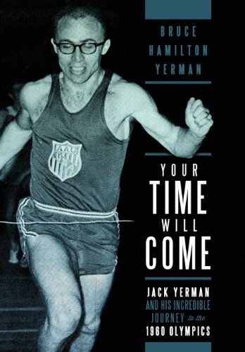 9781300514909: Your Time Will Come: Jack Yerman and His Incredible Journey to the 1960 Olympics
