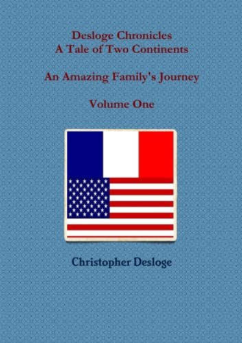 9781300569763: Desloge Chronicles - A Tale of Two Continents - An Amazing Family's Journey - Volume One