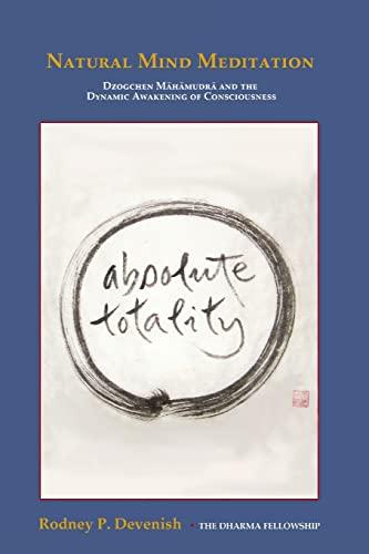Natural Mind Meditation: Dzogchen Mahamudra and the Dynamic Awakening of Consciousness: Rodney ...