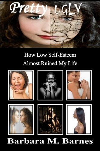 9781300636021: Pretty Ugly - How Low Self-Esteem Almost Ruined My Life