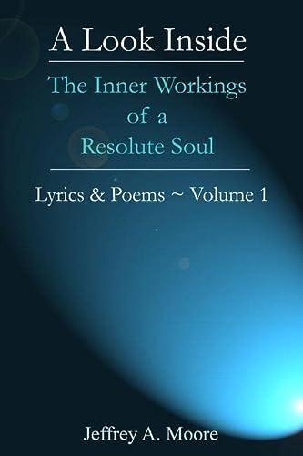 9781300683995: A Look Inside - The Inner Workings of a Resolute Soul - Lyrics & Poems ~ Volume 1