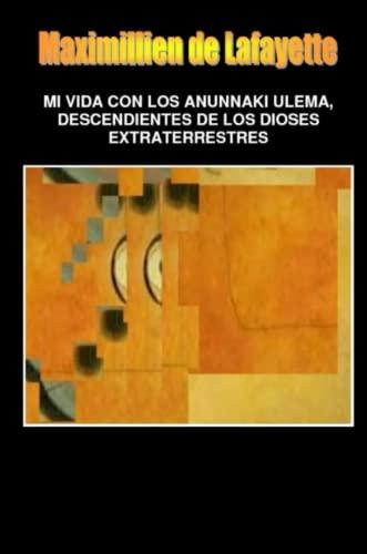 9781300701453: Mi Vida Con Los Anunnaki Ulema, Descendientes De Los Dioses Extraterrestres (Spanish Edition)