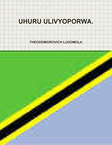 9781300704164: UHURU ULIVYOPORWA. (Swahili Edition)
