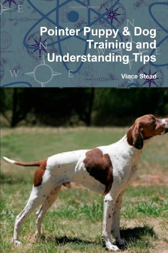 9781300730576: Pointer Puppy & Dog Training and Understanding Tips