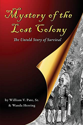Mystery of the Lost Colony-The Untold Story of Survival: William Pate, Wanda Herring