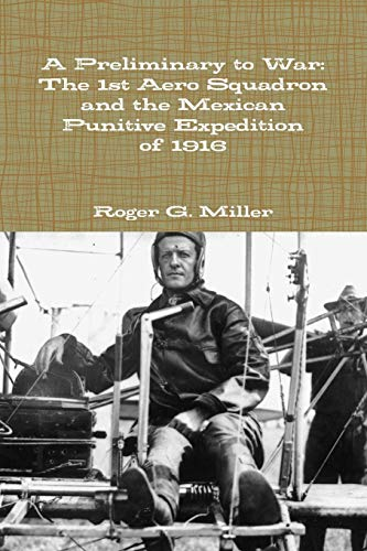 9781300770169: A Preliminary to War: The 1st Aero Squadron and the Mexican Punitive Expedition of 1916